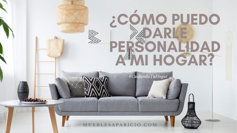 ¿Cómo darle personalidad a mi hogar?