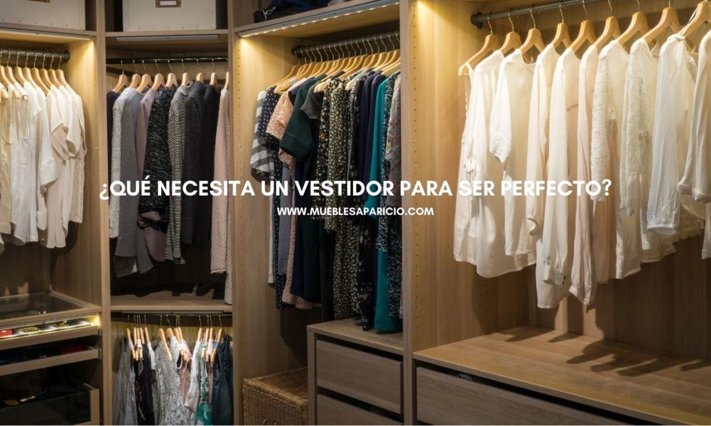 qué necesita un vestidor para ser perfecto